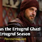 Who was the Ertugrul Ghazi in Dirilis Ertugrul Season