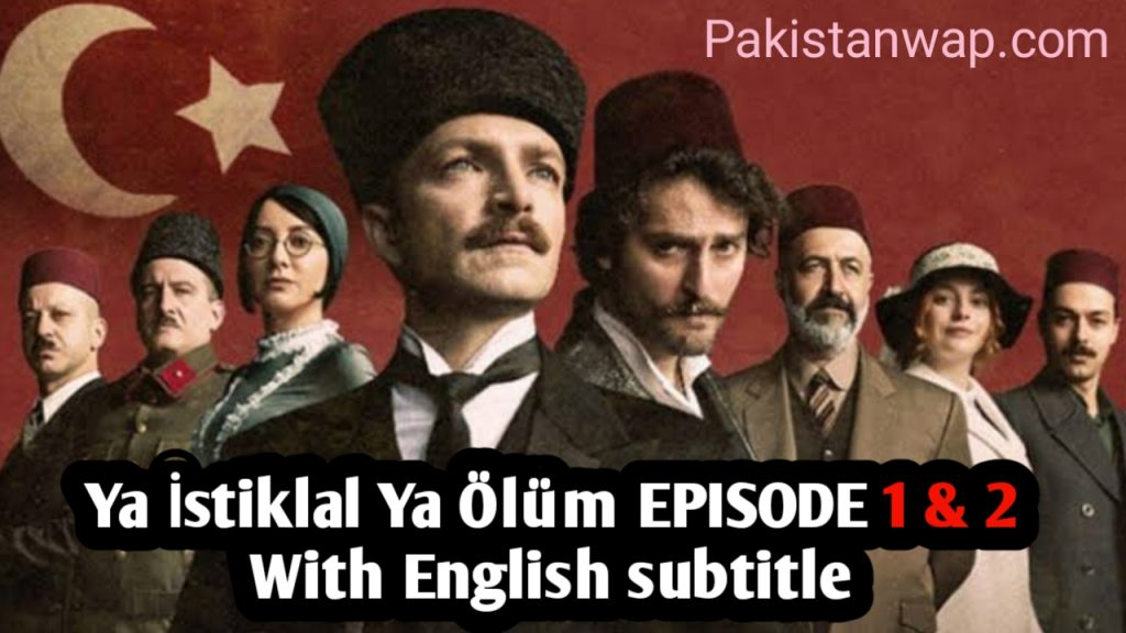 Ya İstiklal Ya Ölüm Episode 1 & 2 English Subtitles (Either Independence or Death)