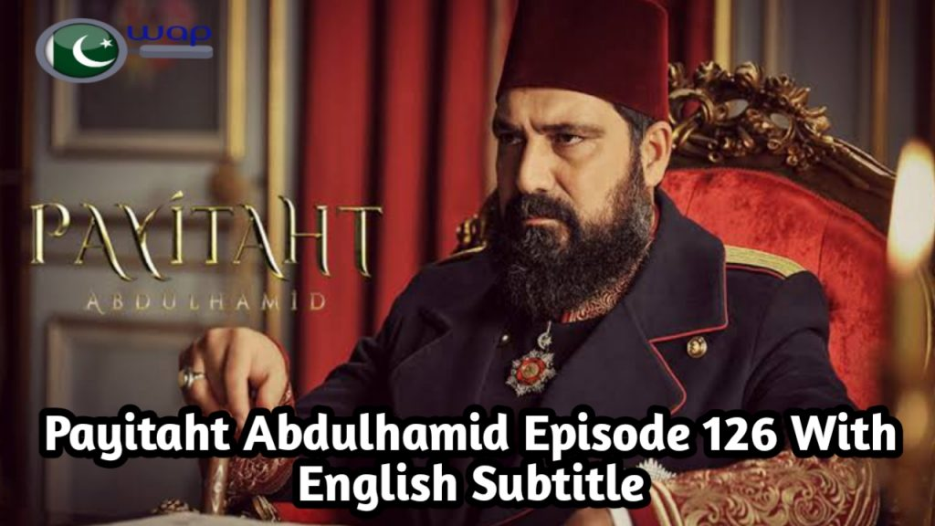 Payitaht Abdulhamid Episode 126 With English Subtitle