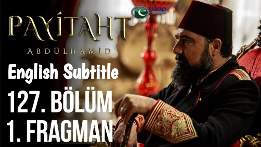 Payitaht Abdulhamid Episode 127 With English Subtitle