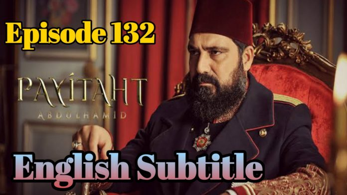 Payitaht Abdulhamid Episode 132 With English, Urdu Subtitles Free of cost