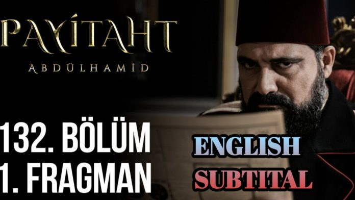Payitaht Abdulhamid Episode 132 With English Subtitles Free of Cost