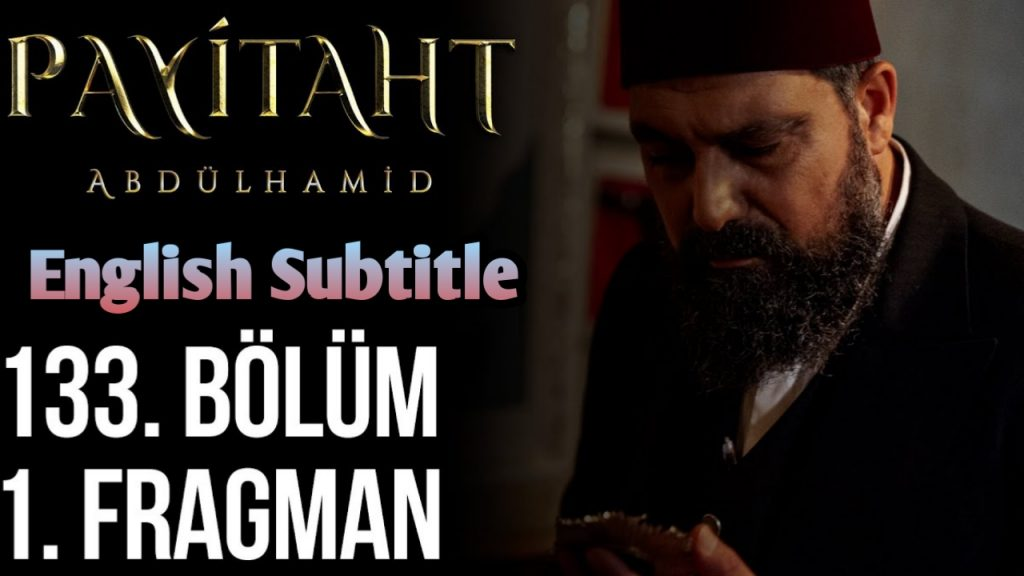 Payitaht Abdulhamid Episode 133 With English Subtitle