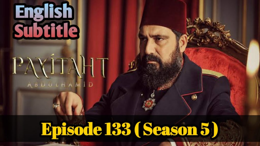 Payitaht Abdulhamid Episode 133 With English Subtitle Free of cost