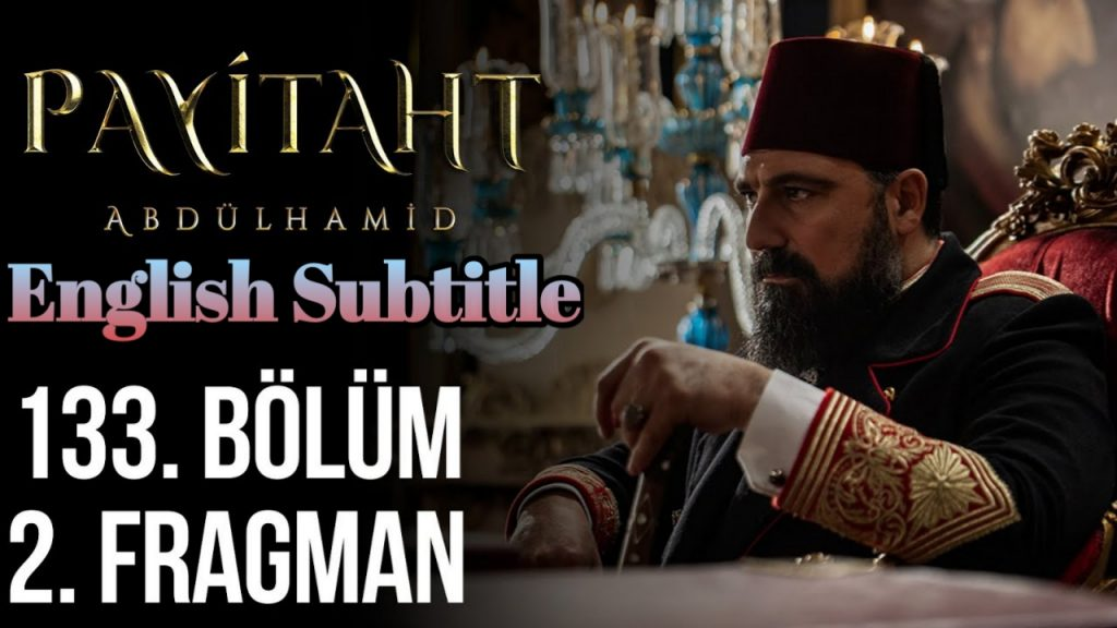 Payitaht Abdülhamid Episode 133 With English Subtitle Free of cost