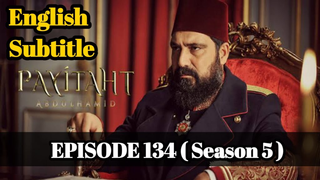 Payitaht Abdulhamid Episode 134 With English Subtitle Free of cost