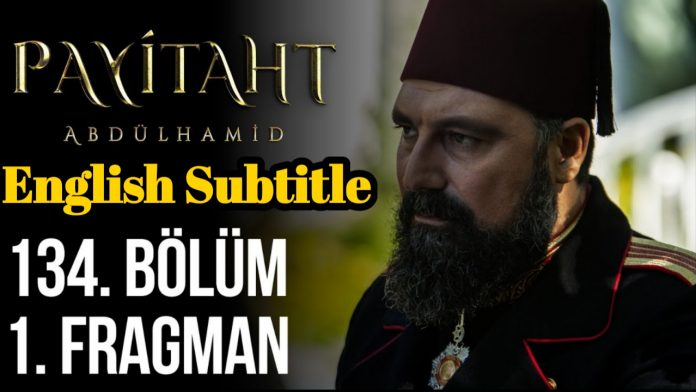 Payitaht Abdülhamid Episode 134 With English Subtitle Free of cost