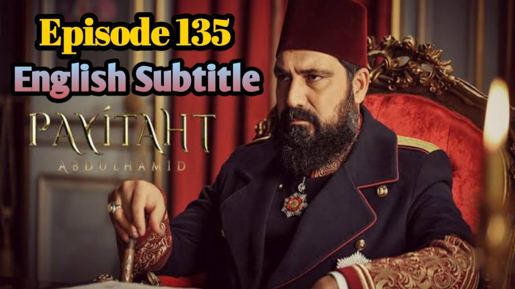 Payitaht Abdulhamid Episode 135 With English Subtitle Free of cost