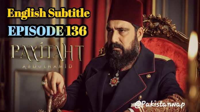 Watch Payitaht Abdulhamid EPISODE 136 English Subtitle Free of cost