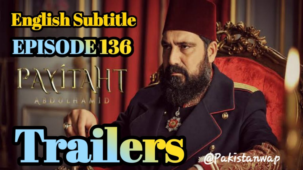 Payitaht Abdulhamid Episode 136 Trailers With English Subtitle Free of cost