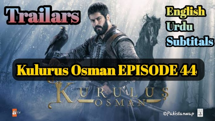 Kuruluş Osman EPISODE 44 Urdu, English Subtitle ( Trailers ) Free of cost