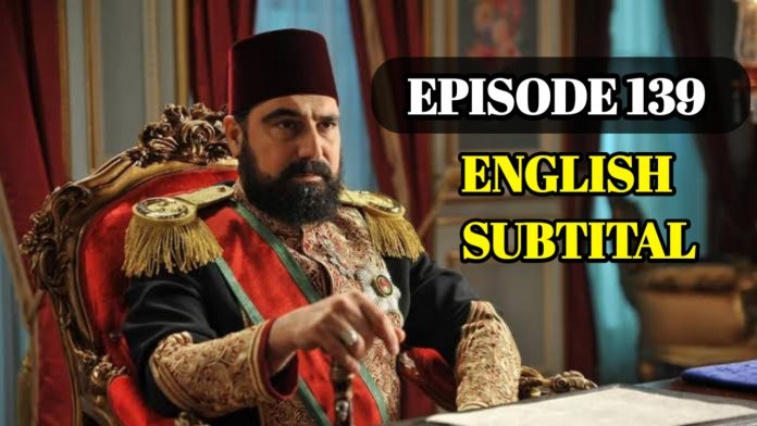 Payitaht Abdulhamid Episode 139 With English Subtitle Free of cost