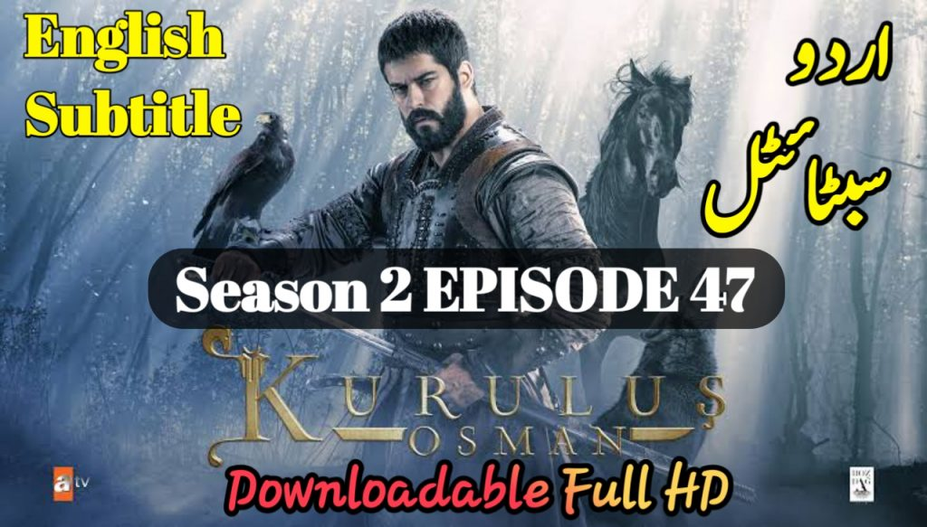 The New Kurulus Osman Episode 47 With English & Urdu Subtitles Video Free of Cost
