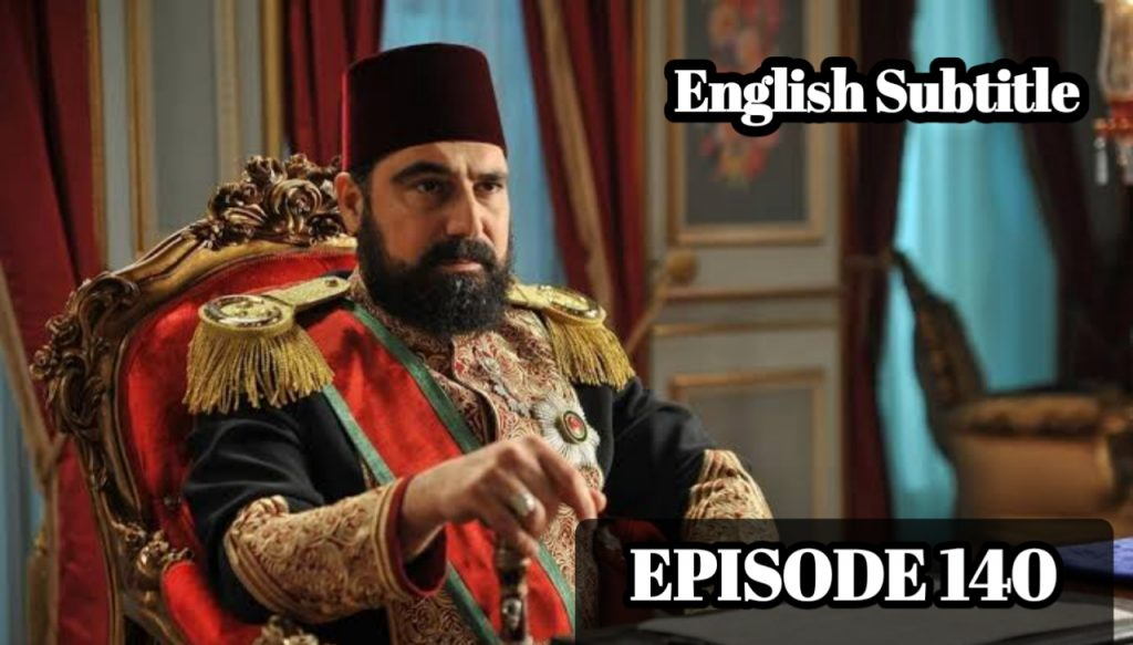Payitaht Abdulhamid Episode 140 With English Subtitle Free of cost