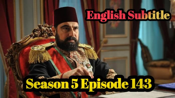 Watch Payitaht Abdulhamid Episode 143 English Subtitles Free of Cost
