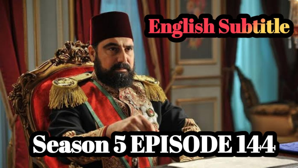 Watch Payitaht Abdulhamid Episode 144 English Subtitles Free of Cost