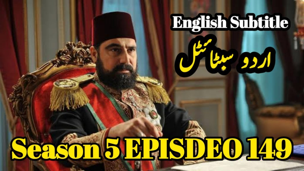 Payitaht Abdulhamid Episode 149 English and Urdu Subtitles Free