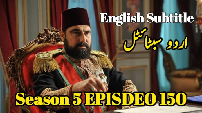 Payitaht Abdulhamid Episode 150 English and Urdu Subtitles Free of Cost